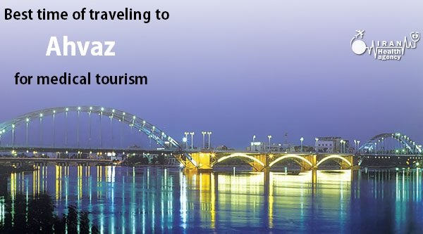 Best time of traveling to Ahvaz for medical tourism