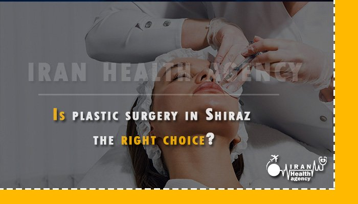 Is plastic surgery in Shiraz Iran the right choice